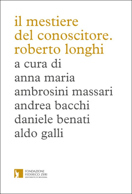 Now available: proceedings of the conference IL MESTIERE DEL CONOSCITORE. ROBERTO LONGHI